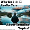 Why Do I  (do I?) Really Care About Trending Topics?