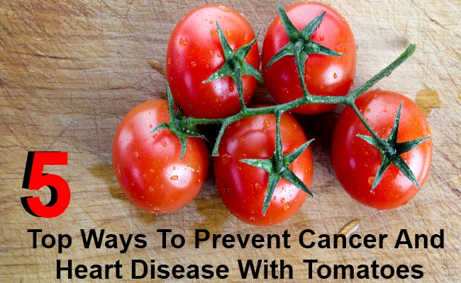 5 Top Ways To Prevent Cancer And Heart Disease With Tomatoes