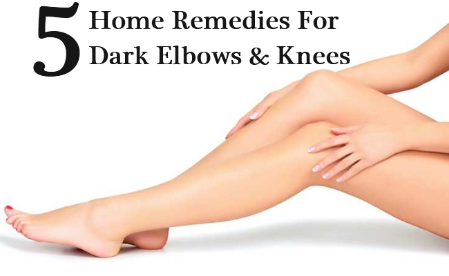 Top 5 Home Remedies For Dark Elbows And Knees