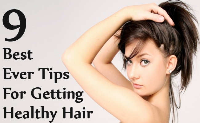 Best Ever Tips For Getting Healthy Hair