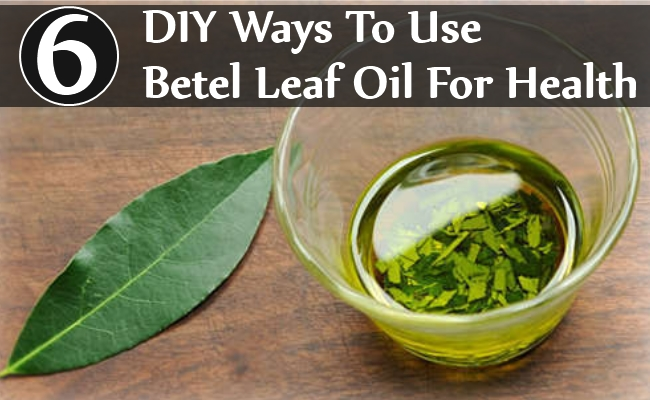 DIY Ways To Use Betel Leaf Oil For Health