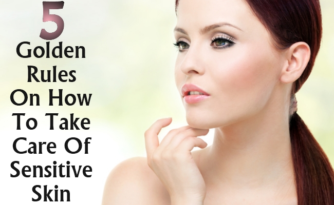 Golden Rules On How To Take Care Of Sensitive Skin