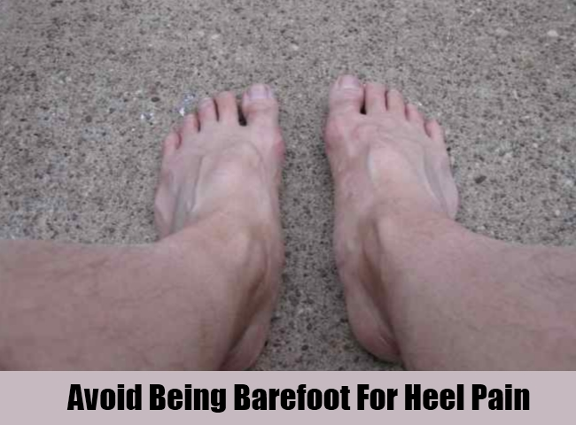 Avoid Being Barefoot For Heel Pain