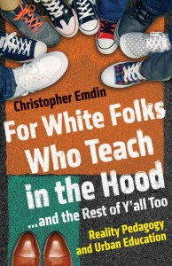 For White Folks Who Teach in the Hood by Christopher Emdin