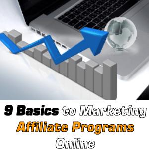 9 Basics to Marketing Affiliate Programs Online