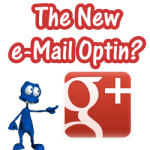Google Plus - The New Email Opt-in
