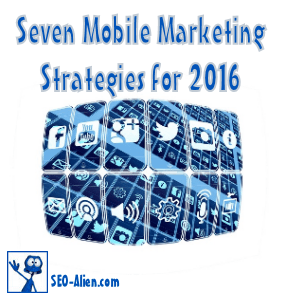 Seven Strategies Your Mobile  Marketing Platform Needs in 2016