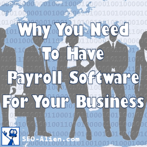 4 Reasons Why You Need To Have Payroll Software For Your Business