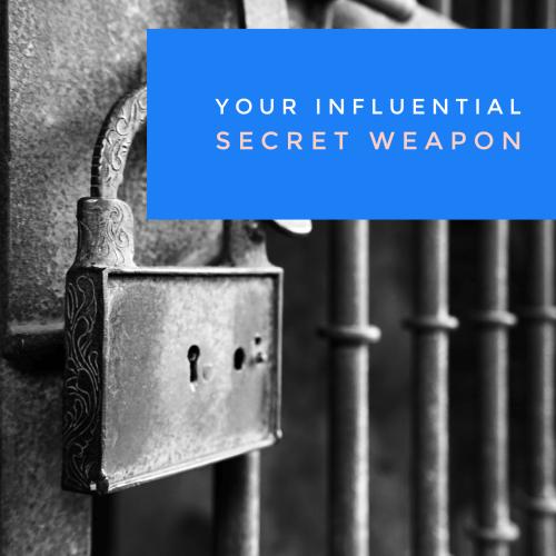 Your Influential Secret Weapo