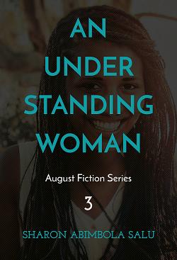An Understanding Woman: August Fiction Series, Story 3