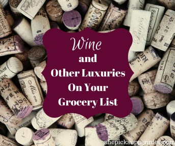 Wine and Other Luxuries On Your Grocery List