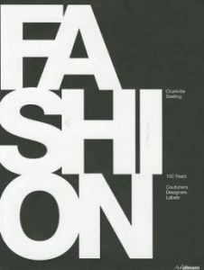 Fashion: 150 Years of Couturiers, Designer, Labels