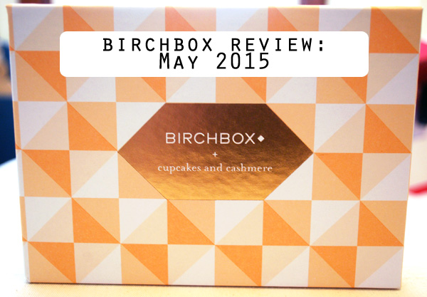 Birchbox May 2015: Cupcakes & Cashmere