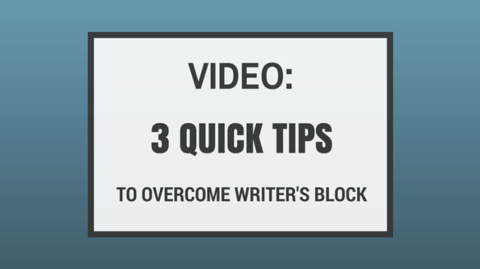 3-quick-tips-to-overcome-writers-block-video