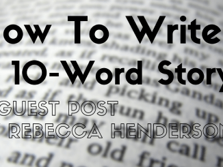 How to Write a 10 Word Story by Rebecca Henderson (1)