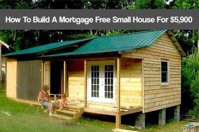How To Build A Mortgage Free Small House For $5,900 - SHTF Prepping & Homesteading Central