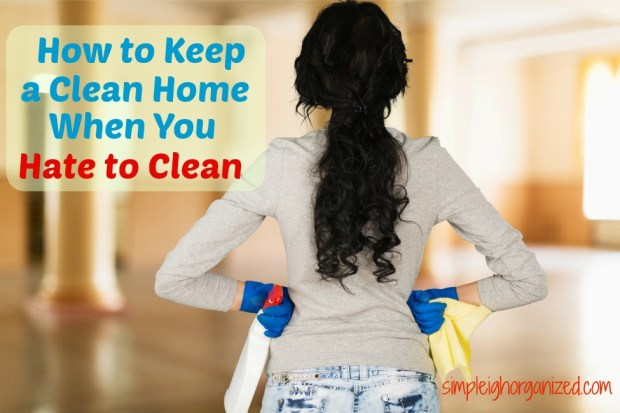 clean home when you hate to clean