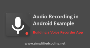 Audio Recording in Android Example : Building a Voice Recorder App