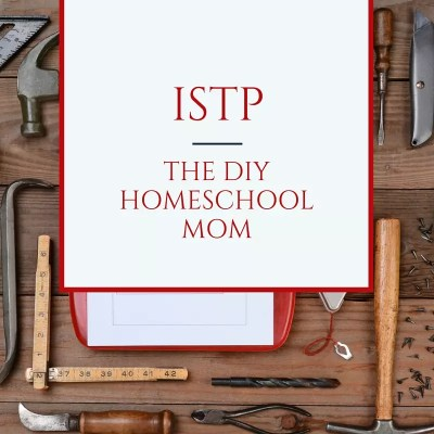 ISTP - the diy homeschool mom. The ISTP homeschool mom always makes sure each child has room to be himself and express himself. Knowing your homeschool personality helps you shed guilt and find the homeschooling lifestyle that fits you best.
