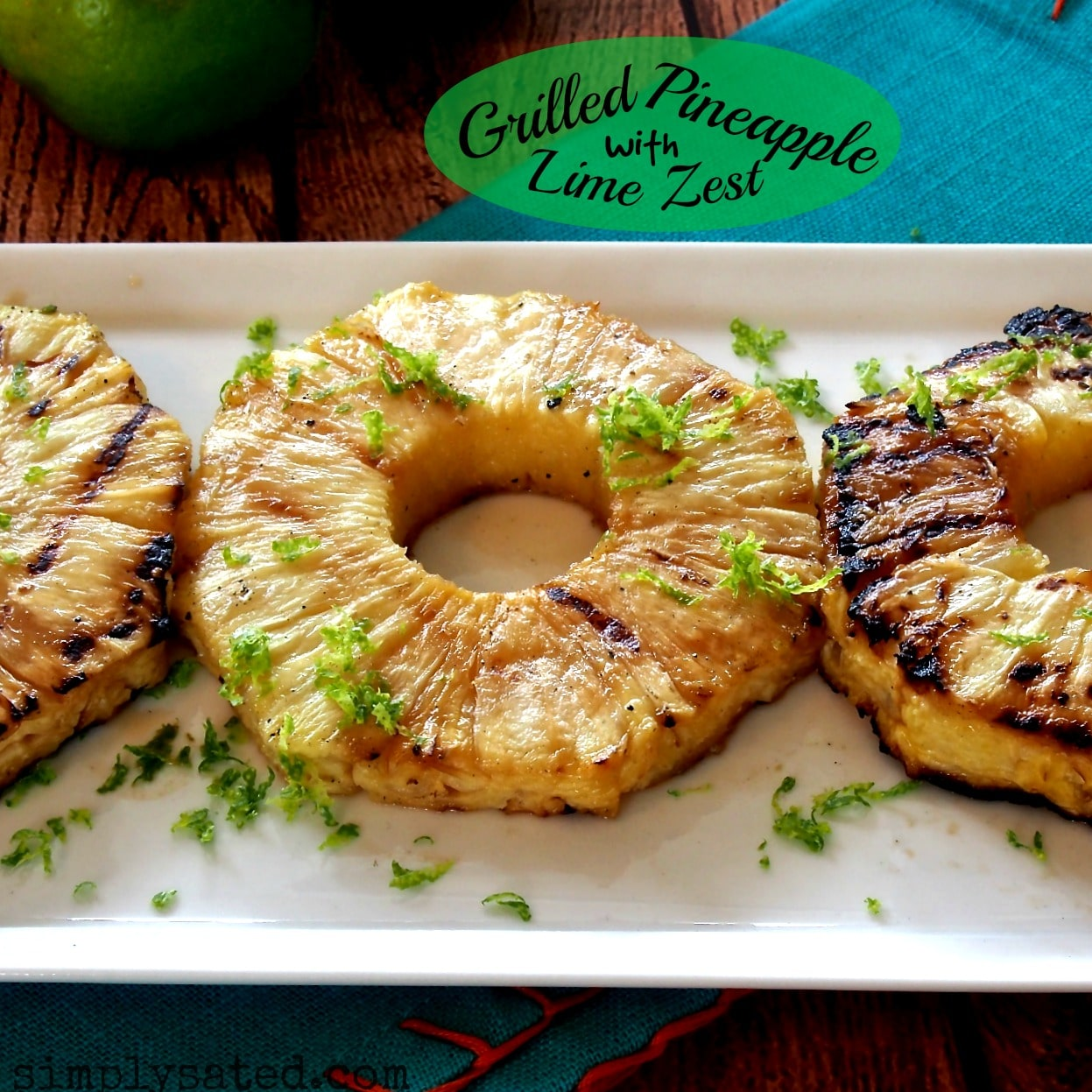 Grilled Pineapple with Lime Zest is a terrific side dish or dessert ...