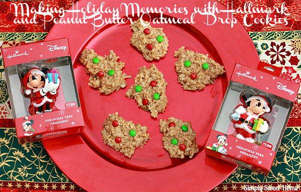 Making Holiday Memories with Hallmar and Peanut Butter Oatmeal Drop Cookies