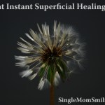 I Want Instant, Superficial Healing Now!