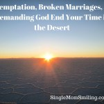 Temptation, Broken Marriages, & Demanding God End Your Time in the Desert