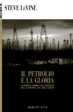 Il petrolio e la gloria (Steve LeVine)