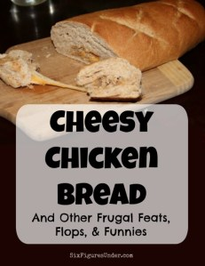 Frugal Feats, Flops, and Funnies– Cheesy Chicken Bread Edition