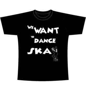 T-shirt we want to dance ska