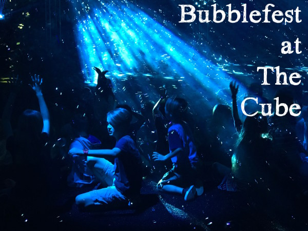 Bubblefest at the Cube
