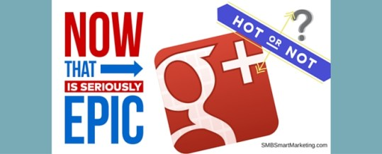 Google Plus - Hot or Not for Small Business?