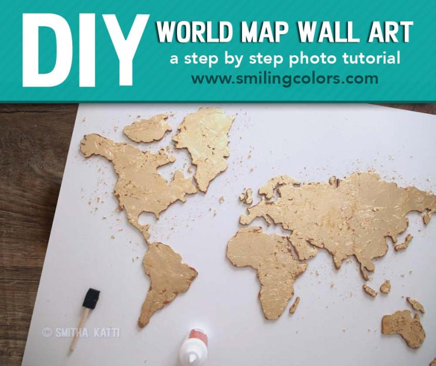 DIY World Map Wall Art a step by step tutorial Smitha Katti