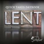 Quick Takes Daybook - Lent - Sarah Reinhard Snoring Scholar