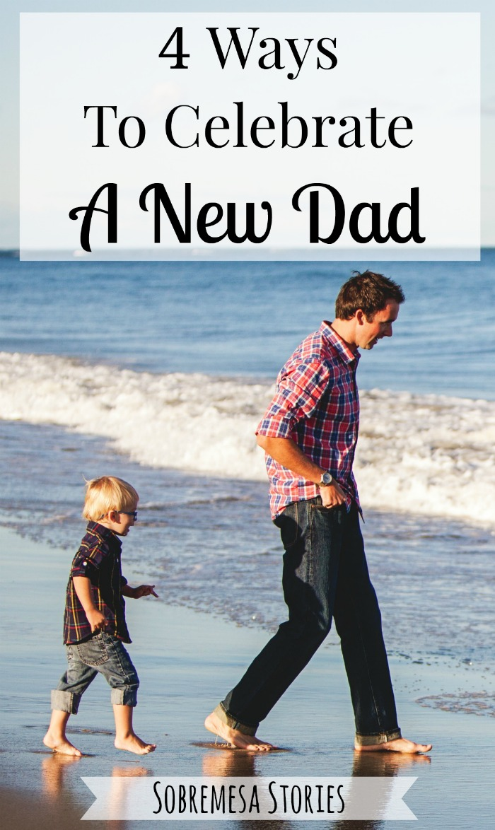 Great ideas about how to celebrate a new dad in your life, whether your own husband or a friend!