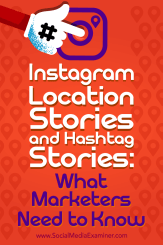 Instagram Location Stories and Hashtag Stories: What Marketers Need to Know by Jenn Herman on Social Media Examiner.