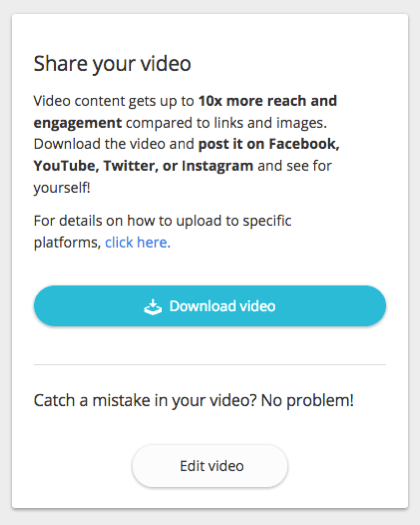 You can download your video and share it on your website and social media channels.