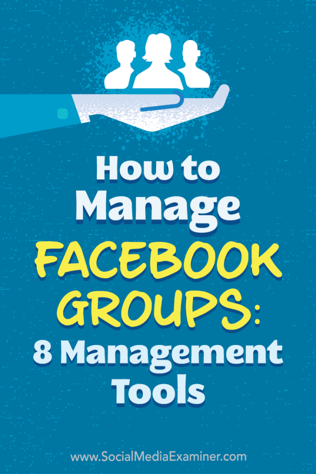 How to Manage Facebook Groups: 8 Management Tools by Kristi Hines on Social Media Examiner.