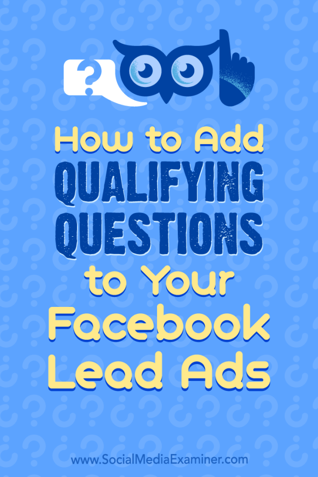 How to Add Qualifying Questions to Your Facebook Lead Ads by Stefan Des on Social Media Examiner.