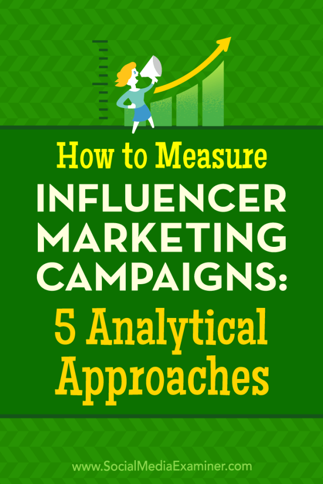 How to Measure Influencer Marketing Campaigns: 5 Analytical Approaches by Marcela De Vivo on Social Media Examiner.