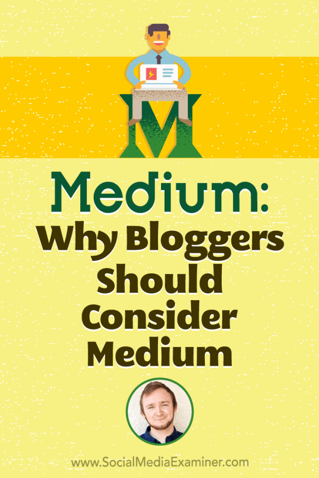 Medium: Why Bloggers Should Consider Publishing on Medium featuring Dakota Shane on Social Media Examiner.