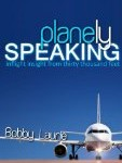 Planely Speaking by Bobby Laurie