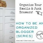How to be an Organized Blogger Part 5 – Organize Your Emails + Junk Drawers