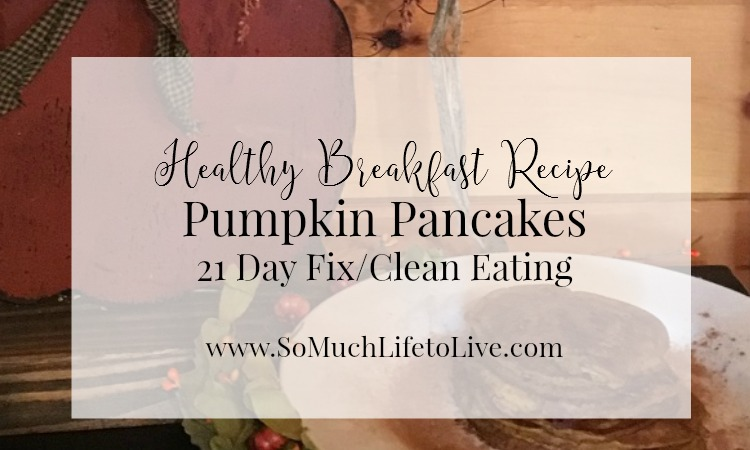 Healthy Recipe – Pumpkin Pancakes – 21 Day Fix – Clean Eating