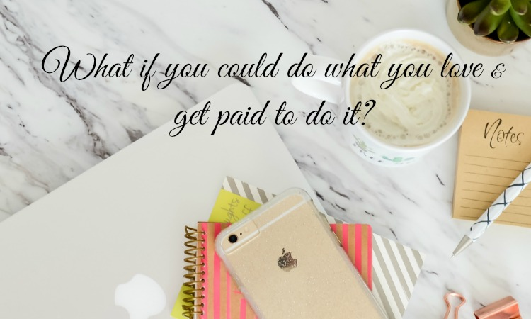 What if you could do something you love and get paid to do it?