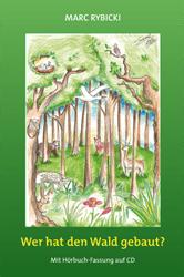 Wer hat den Wald gebaut? von Marc Rybicky, Cover mit freundlicher Genehmigung von Marc Rybicki