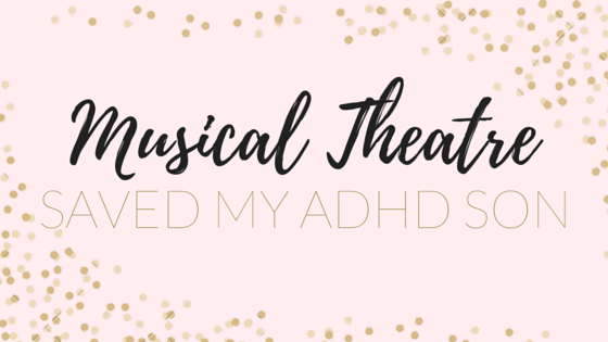 How Musical Theatre Saved My ADHD Son