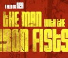 Échale un ojo al trailer de The Man With the Iron Fists
