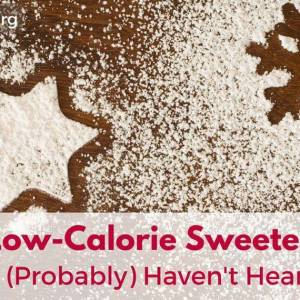 3 Low-Calorie Sweeteners You (Probably) Haven't Heard Of