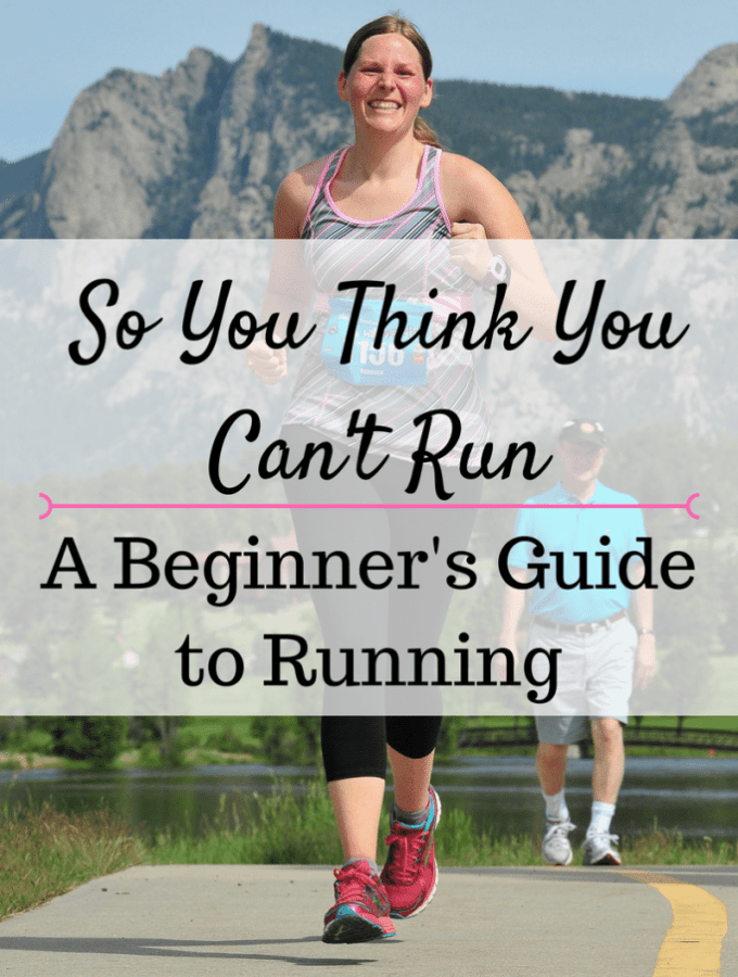 So You Think You Can't Run: A Beginner's Guide to Running